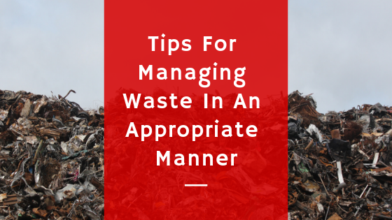 rubbish removal sydney - Tips For Managing Waste In An Appropriate Manner
